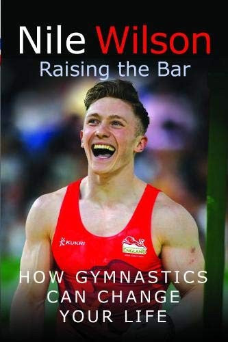 Nile Wilson: Raising the Bar: How Gymnastics Can Change Your Life