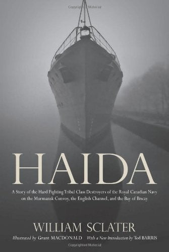 Haida: A Story of the Hard Fighting Tribal Class Destroyers of the Royal Canadian Navy on the Murmansk Convoy, the English Channel and the Bay of Biscay (Wynford Project)