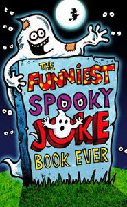 The Funniest Spooky Joke Book Ever