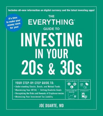 The Everything Guide to Investing in Your 20s & 30s: Your Step-by-Step Guide to: * Understanding Stocks, Bonds, and Mutual Funds * Maximizing Your ... * Minimizing Your Investment Tax Liability