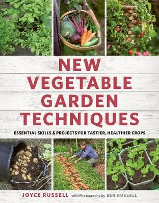 New Vegetable Garden Techniques: Essential skills and projects for tastier, healthier crops