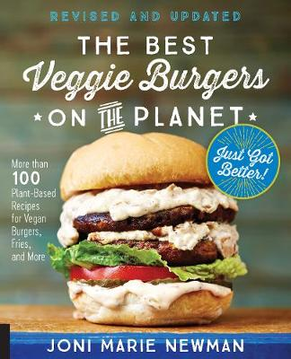 The Best Veggie Burgers on the Planet, revised and updated: More than 100 Plant-Based Recipes foru00a0Vegan Burgers, Fries, and More