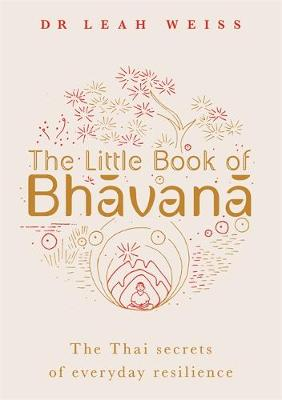 The Little Book of Bhavana: Thai Secrets of Everyday Resilience