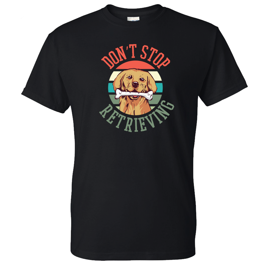 Don't Stop Retrieving Golden Retriever Shirt