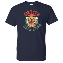 Load image into Gallery viewer, Don't Stop Retrieving Golden Retriever Shirt