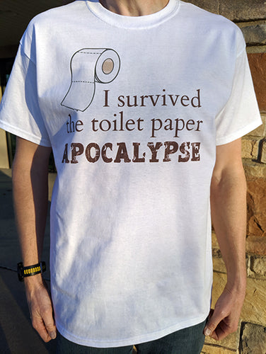 I Survived the Toilet Paper APOCALYPSE Last Roll (in White)