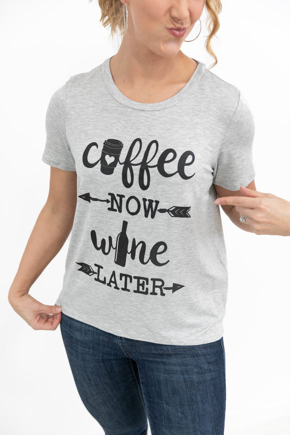 Coffee Now, Wine Later Tee