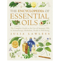 The Encyclopedia of Essential Oils: The Complete Guide to the Use of Aromatic Oils in Aromatherapy, Herbalism, Health and Well Being