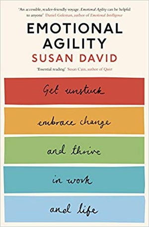Emotional Agility: Get Unstuck, Embrace Change and Thrive in Work and Life.
