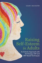 Raising Self-Esteem in Adults : An Eclectic Approach with Art Therapy, CBT and Dbt Based Techniques
