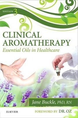 Clinical Aromatherapy: Essential Oils in Healthcare (3rd Ed.)