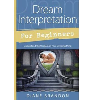 Dream Interpretation for Beginners: Understand the Wisdom of Your Sleeping Mind