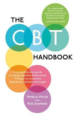 The CBT Handbook: A Comprehensive Guide to Using Cognitive Behavioural Therapy to Overcome Depression, Anxiety and Anger