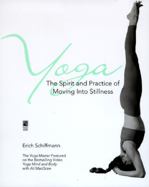 Yoga: The Spirit and Practice of Moving Into Stillness