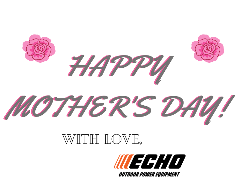 Happy Mothers Day From Echo Power Tools