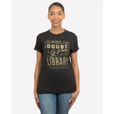 When in Doubt, Go to the Library Unisex Tee