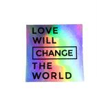 Love Will Change the World Sticker - Holographic