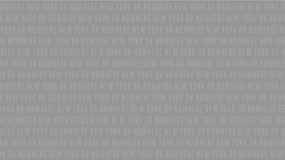 It will always be New York or Nowhere.