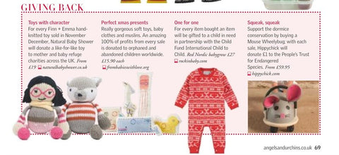 "Many thanks to the team at Angels & Urchins Magazine for describing our organic soft toys as ""perfect xmas presents"" in their Giving Back feature. ""Really gorgeous soft toys, baby clothes and muslins. An amazing 100% of profits from every sale is donated to orphaned and abandoned children worldwide."""