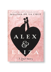 #1 NY Times Best Seller, Alex and Eliza by Melissa De La Cruz