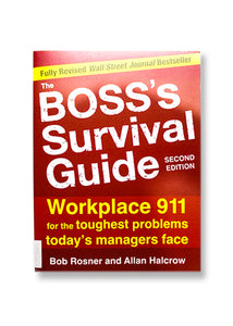 Bob Roster and Allan Halcrow_The Boss's Survival Guide: Workplace 911 for the Toughest Problems Today's Managers Face