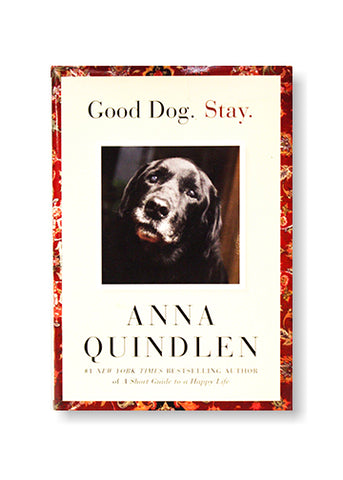 Good Dog Stay by AnnaQuindlen