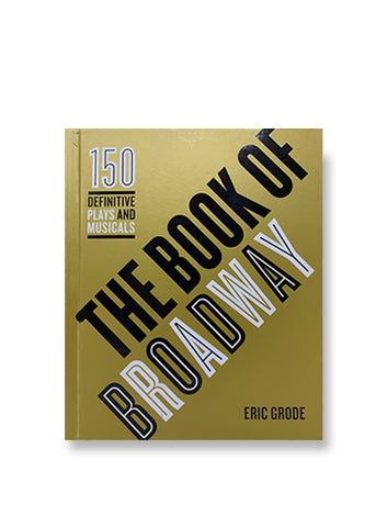 The Book of Broadway: The 150 Definitive Plays and Musicals_Eric Grode