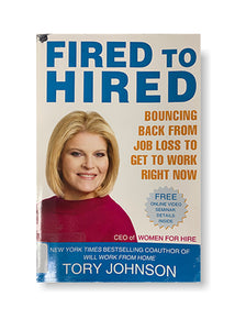Fired to Hired: Bouncing Back from Job Loss to Get to Work Right Now_Tory Johnson