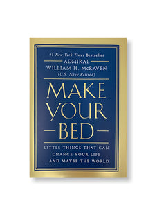 Make Your Bed: Little Things That Can Change Your Life...And Maybe the World_William H. McRaven