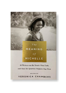 The Meaning of Michelle: 16 Writers on the Iconic First Lady and How Her Journey Inspires Our Own_Veronica Chambers