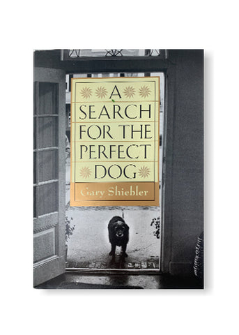 A Search for the Perfect Dog_Gary Shiebler