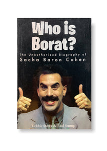 Who Is Borat?: The Unauthorized Biography of Sacha Baron Cohen_ Debbie Stowe and Paul Stump