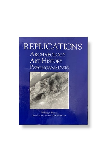 Replications: Archaeology, Art History, Psychoanalysis)_Whitney Davis