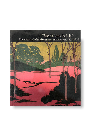 The Art That Is Life: The Arts and Crafts Movement in America, 1875-1920_Wendy Kaplan