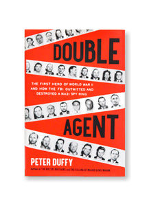 Peter Duffy_Double Agent: The First Hero of World War II and How the FBI Outwitted and Destroyed a Nazi Spy Ring