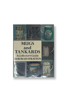 Deborah Stratton_Mugs and Tankards: A Collector's Guide