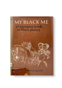 My Black Me: A Beginning Book of Black Poetry_arnold adoff