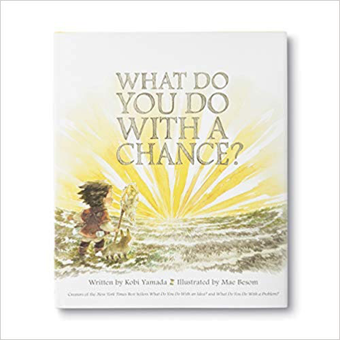 What Do You Do With a Chance? by Kobi Yamada