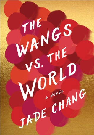 The Wangs VS the World A Novel by Jade Chang