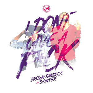 I Don't Give a F¨ck - Brown Ramírez feat Dilinyer