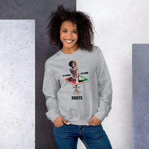 Be Proud of Your Roots Sweatshirt