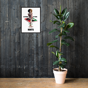 Be Proud of Your Roots Matte Framed poster