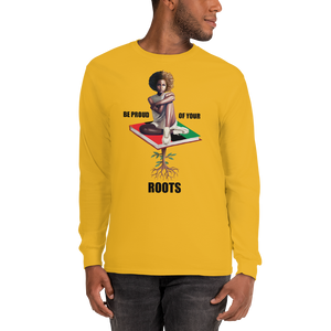 Be Proud of Your Roots Long Sleeve T-Shirt