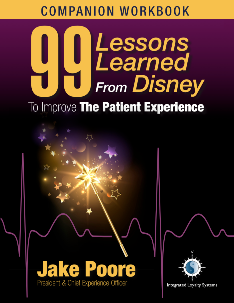 99 Lessons Learned From Disney To Improve The Patient Experience - Companion Workbook