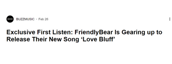 BUZZ MUSIC - Exclusive First Listen: FriendlyBear Is Gearing up to Release Their New Song 'Love Bluff'