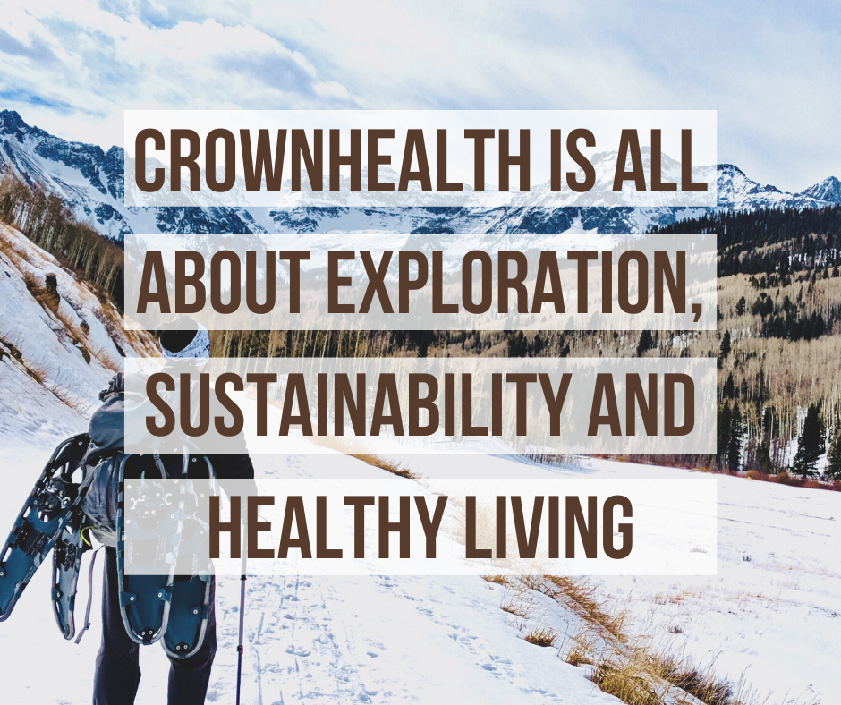Crownhealth is all about exploration, sustainability and healthy living
