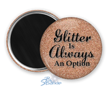 """Glitter Is Always An Option"" Magnets"