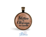 """Glitter Is Always An Option"" Round Pendants"