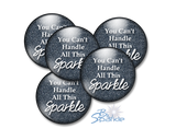 """You Can't Handle All This Sparkle"" Pinback Buttons"
