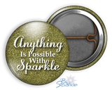 """Anything Is Possible With Sparkle"" Pinback Buttons"